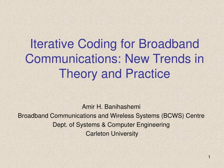 iterative coding for broadband communications new trends in theory and practice n.