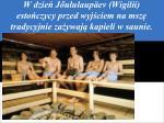 w dzie j ululaup ev wigilii esto czycy przed wyj ciem na msz tradycyjnie za ywaj kapieli w saunie