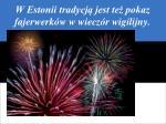 w estonii tradycj jest te pokaz fajerwerk w w wiecz r wigilijny