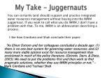 my take juggernauts