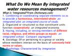 what do we mean by integrated water r esources m anagement