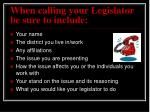 when calling your legislator be sure to include