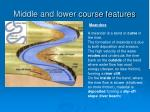 middle and lower course features