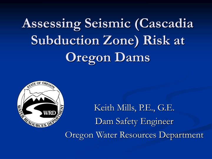 assessing seismic cascadia subduction zone risk at oregon dams n.
