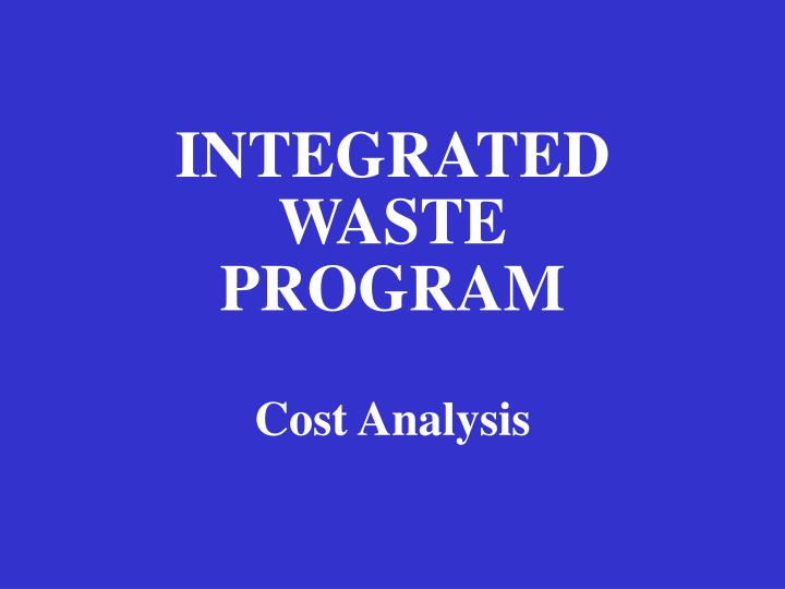 integrated waste program cost analysis n.