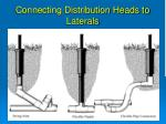 connecting distribution heads to laterals