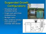 suspended growth configurations