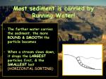 most sediment is carried by running water