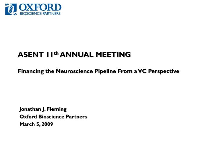 asent 11 th annual meeting financing the neuroscience pipeline from a vc perspective n.