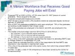a vibrant workforce that receives good paying jobs will exist