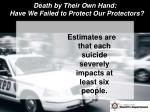 death by their own hand have we failed to protect our protectors4
