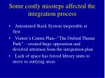 some costly missteps affected the integration process