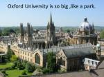 oxford university is so big like a park