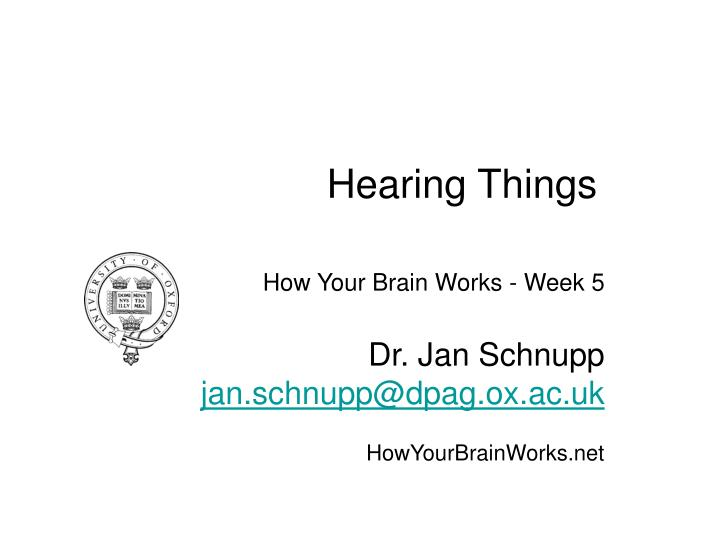 how your brain works week 5 dr jan schnupp jan schnupp@dpag ox ac uk howyourbrainworks net n.