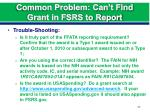 common problem can t find grant in fsrs to report