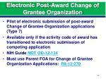 electronic post award change of grantee organization