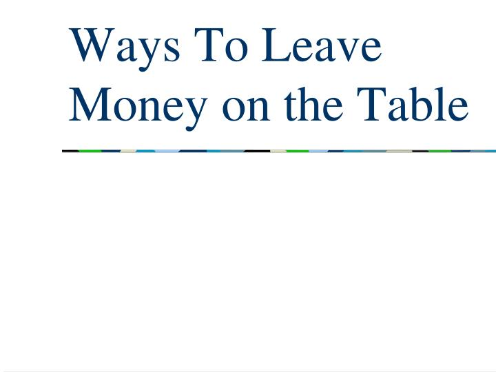 ways to leave money on the table n.