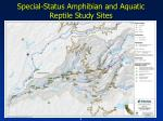 special status amphibian and aquatic reptile study sites