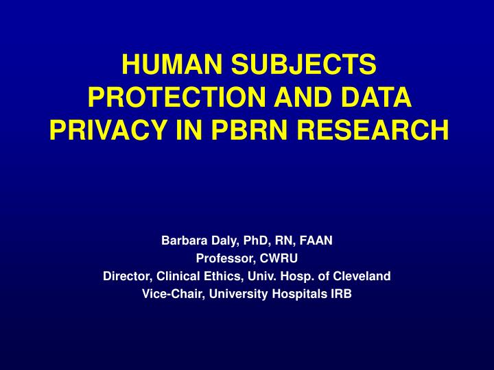 human subjects protection and data privacy in pbrn research n.