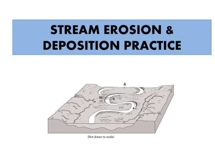STREAM EROSION & DEPOSITION PRACTICE