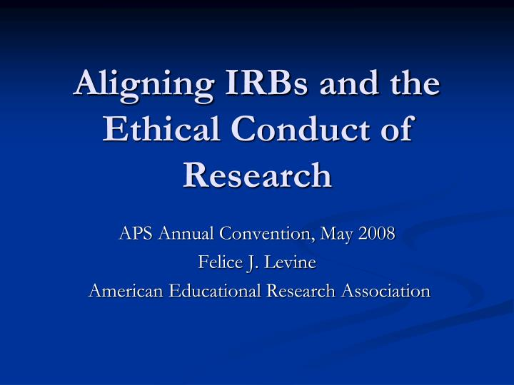 aligning irbs and the ethical conduct of research n.
