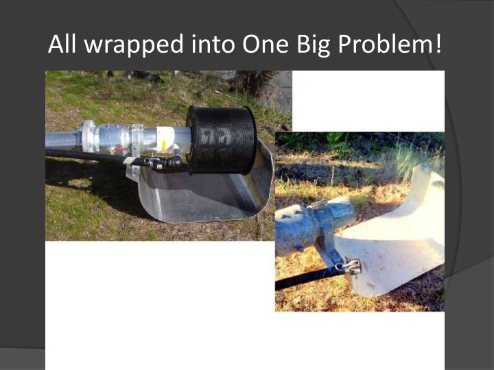 All wrapped into One Big Problem!