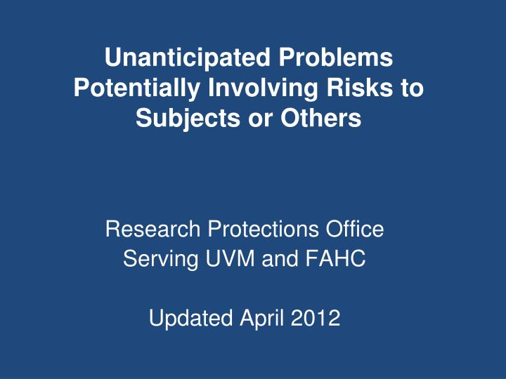 unanticipated problems potentially involving risks to subjects or others n.