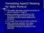 formalizing aspectj weaving for static pointcut