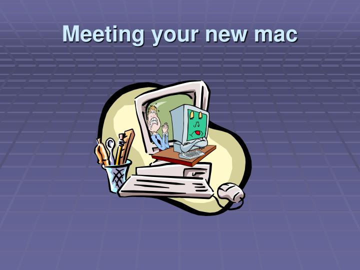 meeting your new mac n.