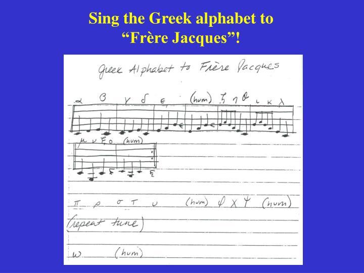 Sing the Greek alphabet to