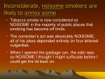 inconsiderate noisome smokers are likely to annoy some