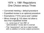 1974 v 1981 regulations one choice versus three