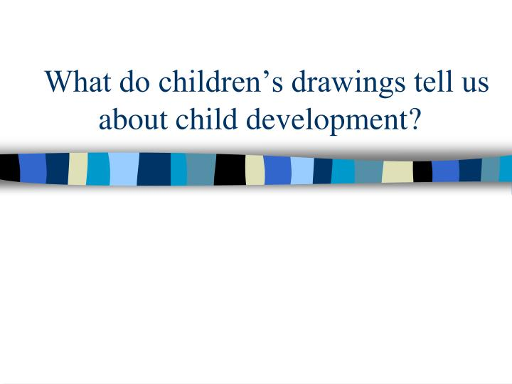 what do children s drawings tell us about child development n.