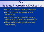 gout serious progressive debilitating