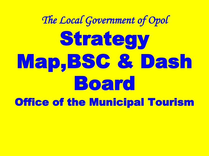 the local government of opol strategy map bsc dash board office of the municipal tourism n.