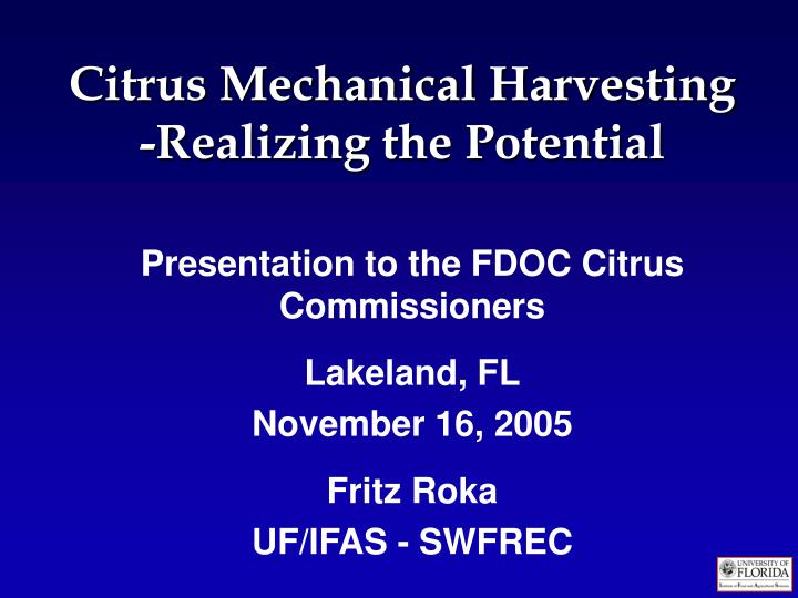citrus mechanical harvesting realizing the potential n.