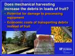 does mechanical harvesting increase the debris in loads of fruit