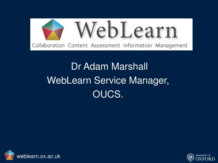 dr adam marshall weblearn service manager oucs n.