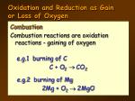 oxidation and reduction as gain or loss of oxygen3
