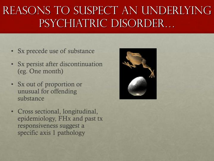 Reasons to suspect an underlying psychiatric disorder…