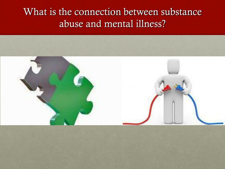 What is the connection between substance abuse and mental illness?