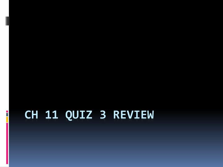 ch 11 quiz 3 review n.