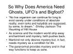 so why does america need ghosts ufo s and bigfoot