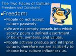 the two faces of culture freedom and constraint