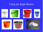 using the right bucket