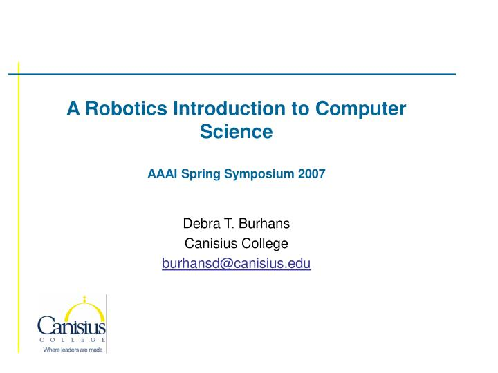 a robotics introduction to computer science aaai spring symposium 2007 n.