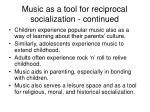 music as a tool for reciprocal socialization continued
