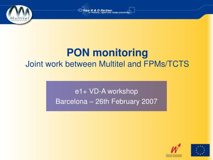pon monitoring joint work between multitel and fpms tcts n.