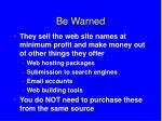 be warned