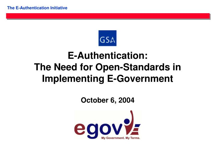 e authentication the need for open standards in implementing e government october 6 2004 n.